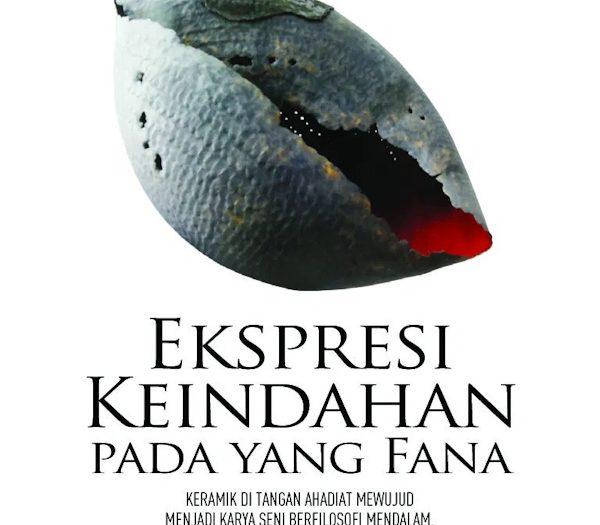 Memberi Makna pada yang Fana, Ahadiat Joedawinata, pameran keramik